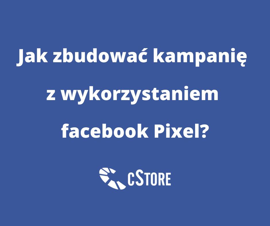 jak-zbudowac-kampanie-z-wykorzystaniem-facebook-pixel_